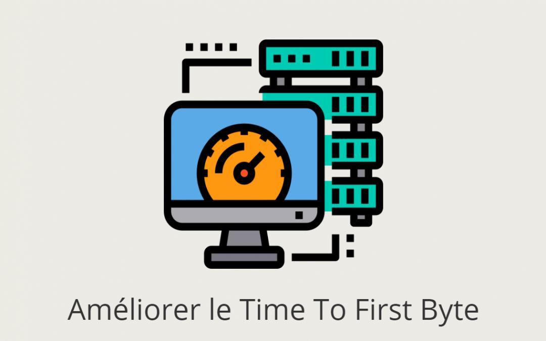 Comment améliorer votre TTFB pour accélérer votre site web ?