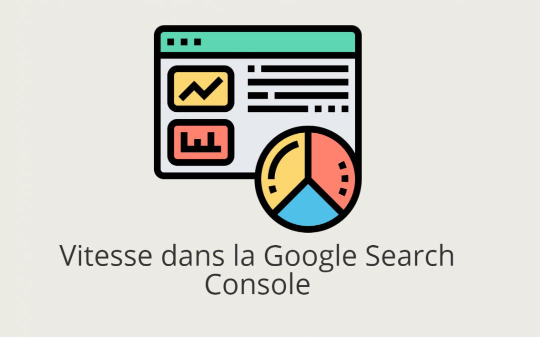 Vitesse sur la Google Search Console : utile ou non ?